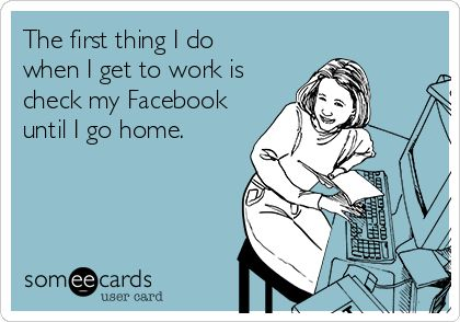 """""""The first thing I do when I get to work is check my Facebook until I go home."""" #kantoorhumor"""