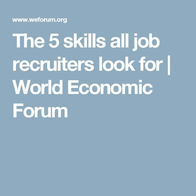 The 5 skills all job recruiters look for   World Economic Forum