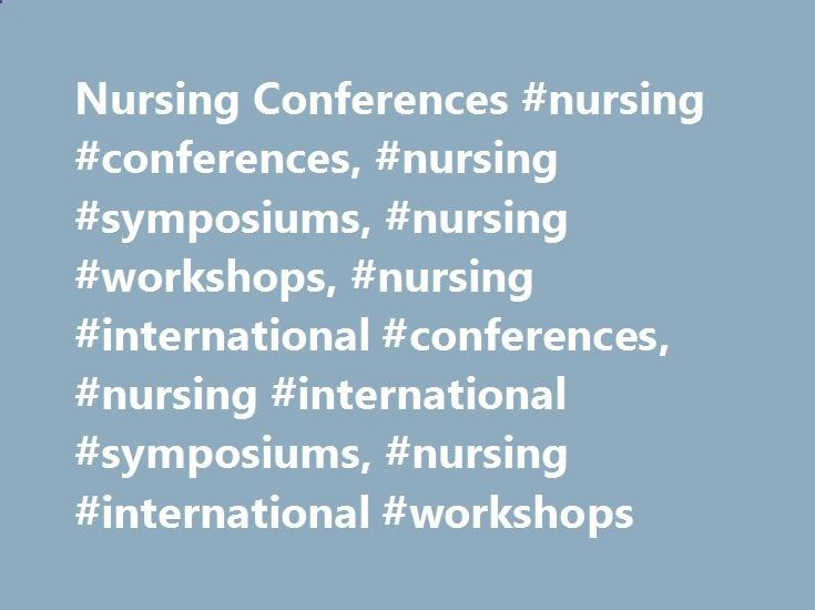 Nursing Conferences #nursing #conferences, #nursing #symposiums, #nursing #workshops, #nursing #international #conferences, #nursing #international #symposiums, #nursing #international #workshops maryland.nef2.com... # Welcome to The Nursing Conferences Meet Inspiring Speakers and Experts at our 3000  Global Conferenceseries Events with over 1000  Conferences, 1000  Symposiums and 1000  Workshops on Medical, Pharma, Engineering, Science, Technology and Business. Explore and learn more ...