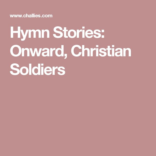 Hymn Stories: Onward, Christian Soldiers