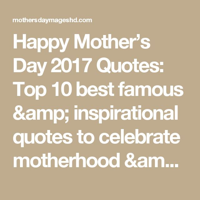 Happy Mother's Day 2017 Quotes: Top 10 best famous ...