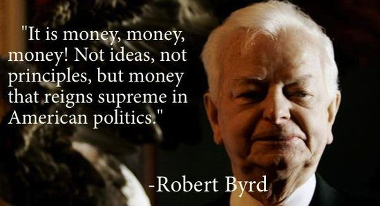 617596358 it is money money money not ideas not principles but money that reigns supreme in american politics robert byrd