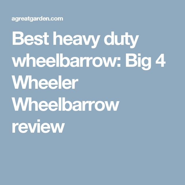 Best heavy duty wheelbarrow: Big 4 Wheeler Wheelbarrow review