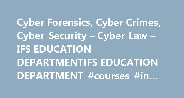 Cyber Forensics, Cyber Crimes, Cyber Security – Cyber Law – IFS EDUCATION DEPARTMENTIFS EDUCATION DEPARTMENT #courses #in #cyber #security http://puerto-rico.remmont.com/cyber-forensics-cyber-crimes-cyber-security-cyber-law-ifs-education-departmentifs-education-department-courses-in-cyber-security/  # Cyber Forensics, Cyber Crimes, Cyber Security Cyber Law IFS EDUCATION DEPARTMENTS ONLINE COURSES CERTIFICATION: Cyber Forensics, Cyber Crimes, Cyber Security Cyber Law (CF002) CYBER SYLLABUS –…