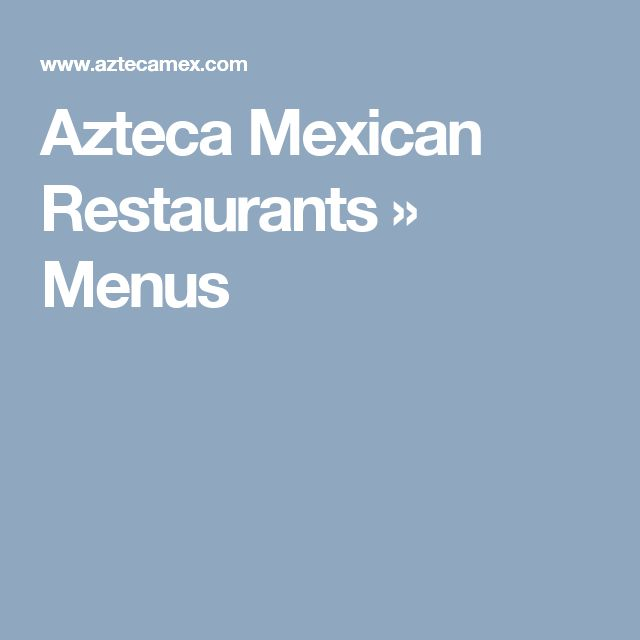 Azteca Mexican Restaurants   » Menus
