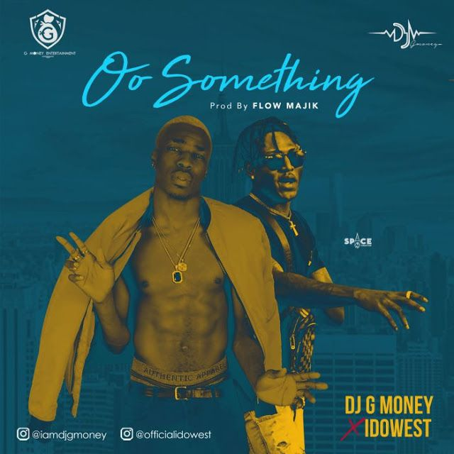 Download mp3] DJ G Money Ft Idowest – Oo Something | Afro beat