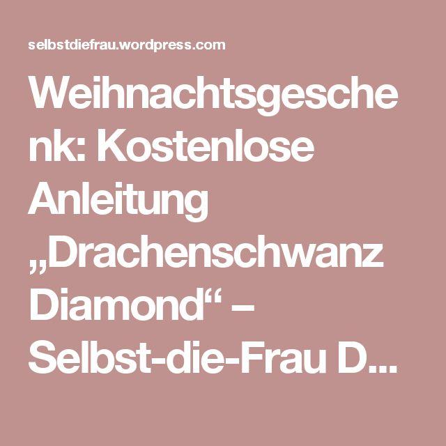 """Weihnachtsgeschenk: Kostenlose Anleitung """"Drachenschwanz Diamond"""" – Selbst-die-Frau Do-it-yourselfies DIY Handarbeiten"""