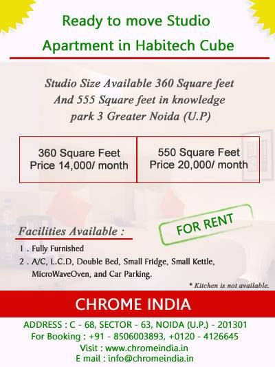 Ready to move Studio Apartment in Habitech Cube.  For Rent...  Studio Size Available 360 Square feet And 555 Square feet in   knowledge park 3 Greater Noida (U.P)  360 Square feet price per month 14,000 Rs.  555 Square feet price per month 20,000 Rs.  Facilities Available:-  Fully Furnished  A/C, L.C.D, Double Bed, Small Fridge, Small Kettle, Microwave Oven   And Car Parking.  Kitchen is not available.  Contact: +91 8506-003-893, +0120 4126645. Visit our website: www.chromeindia.in