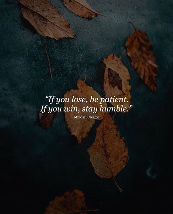 If You Lose Be Patient If U Win Be Humble Positive Quotes Best Positive Quotes Be Patient Quotes