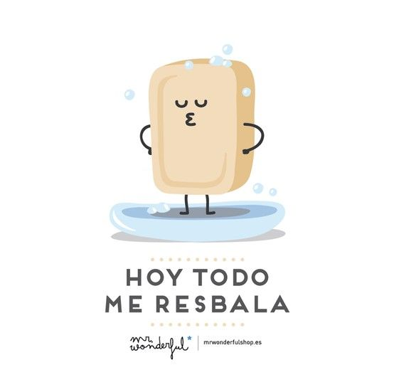 Hoy todo me resbala. -by Mr Wonderful