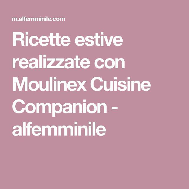 Ricette estive realizzate con Moulinex Cuisine Companion - alfemminile