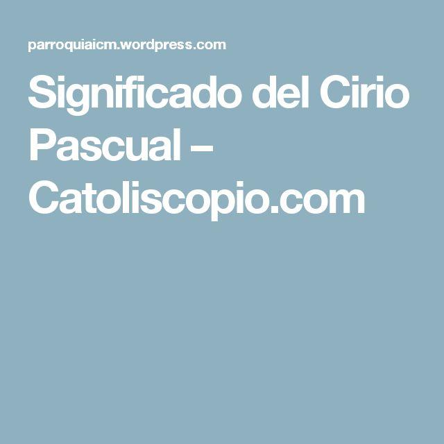 Significado del Cirio Pascual – Catoliscopio.com