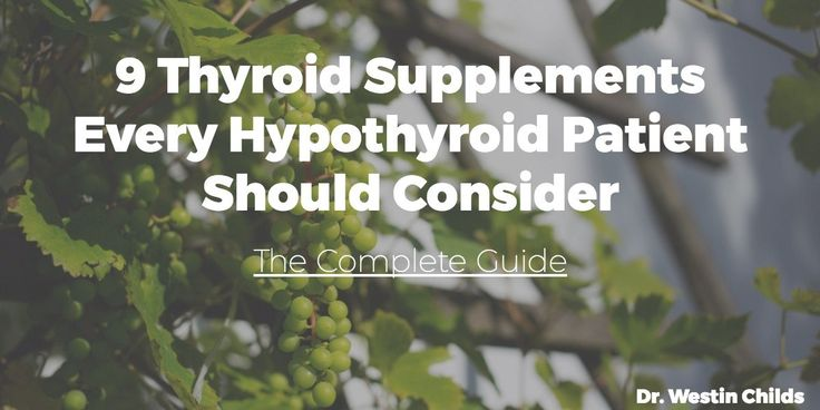 9 Thyroid Supplements Every Hypothyroid Patient Should Consider