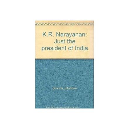 K.R. NARAYANAN : JUST THE PRESIDENT OF INDIA
