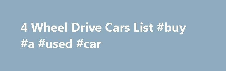 4 Wheel Drive Cars List #buy #a #used #car http://cars.remmont.com/4-wheel-drive-cars-list-buy-a-used-car/  #4 wheel drive cars # 4 Wheel Drive Cars List The 4 wheel drive technology was first used in large trucks and towing vehicles. Then with the introduction of SUVs in the market, the 4 wheel drive technology was introduced in sports cars, muscle cars, crossovers, mini SUVs, sedans and normal small cars. As you…The post 4 Wheel Drive Cars List #buy #a #used #car appeared first on Cars.