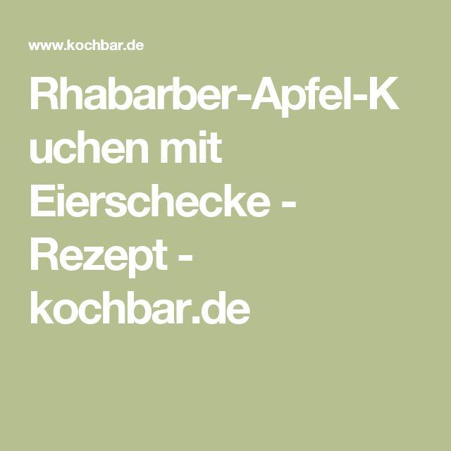 Rhabarber-Apfel-Kuchen mit Eierschecke - Rezept - kochbar.de