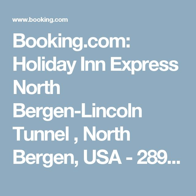 Booking.com: Holiday Inn Express North Bergen-Lincoln Tunnel , North Bergen, USA - 289 Guest reviews . Book your hotel now!