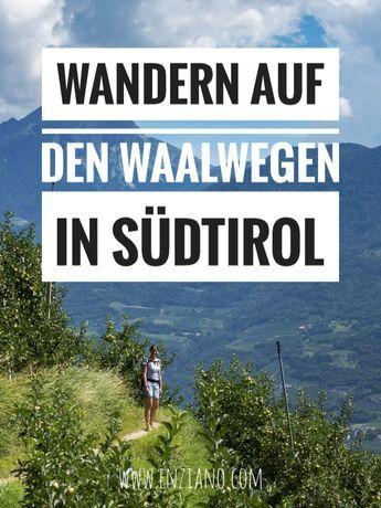 Wandern auf den Waalwegen in Südtirol – Ein Erf…