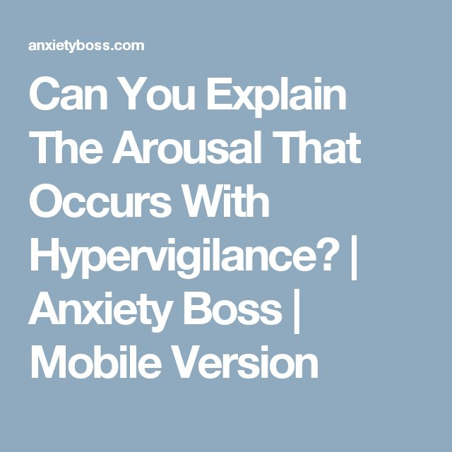 Can You Explain The Arousal That Occurs With Hypervigilance? | Anxiety Boss | Mobile Version