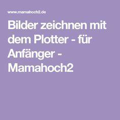 Bilder zeichnen mit dem Plotter - für Anfänger - Mamahoch2