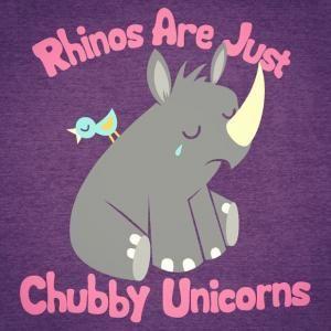 Rhinos Are Just Chubby Unicorns Unicorns