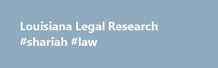 Louisiana Legal Research #shariah #law http://law.remmont.com/louisiana-legal-research-shariah-law/  #louisiana law # Louisiana Legal Research Laws Attorney General Opinions – AG Opinions are issued when requested by the legislature, any public officer of the State, or a county attorney, on a question of law relating to their office. La-Legal […]