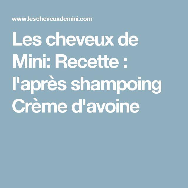 Les cheveux de Mini: Recette : l'après shampoing Crème d'avoine