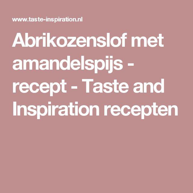Abrikozenslof met amandelspijs - recept - Taste and Inspiration recepten