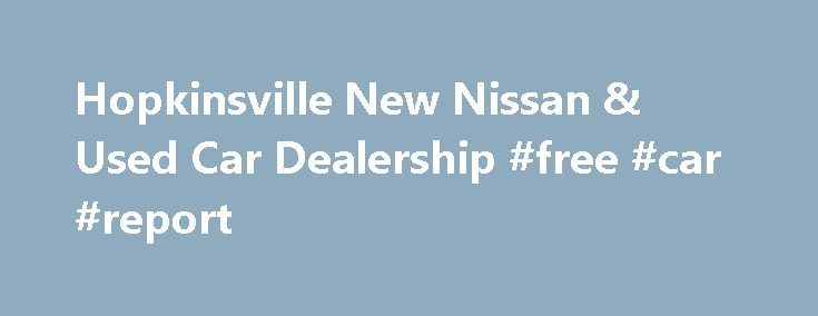 Hopkinsville New Nissan & Used Car Dealership #free #car #report http://remmont.com/hopkinsville-new-nissan-used-car-dealership-free-car-report/  #cars dealers # Garland Nissan – New 2015 Nissan & Used Car Dealer – Car Repair Center – Hopkinsville, KY There's a reason why Garland Nissan is the premier new and used Nissan dealer for Hopkinsville, Clarksville, Cadiz, & Fort Campbell. It's because we provide quality automobiles at prices our customers can afford. Our knowledgeable staff will…