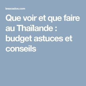 Que voir et que faire au Thaïlande : budget astuces et conseils