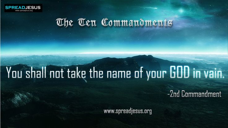 The Ten Commandments    2nd Commandment:    You shall not take the name of your God in  vain.