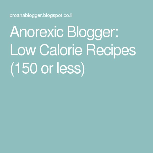 Anorexic Blogger: Low Calorie Recipes (150 or less)