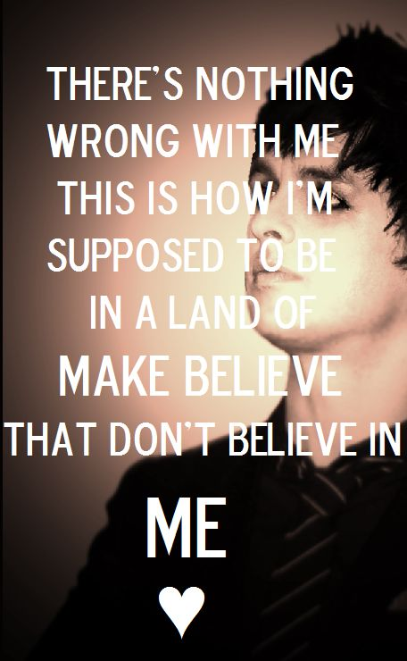 Man, jesus of suburbia has some of the most intellectual quotes in current music today. And Billie Joe is cute.