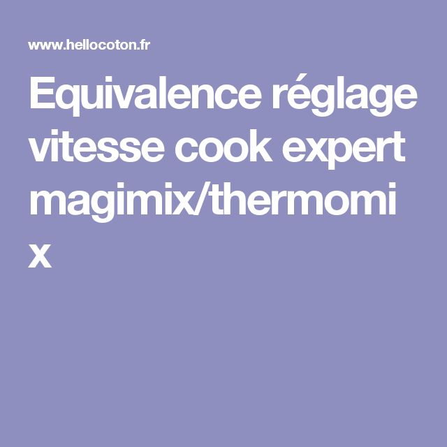 Equivalence réglage vitesse cook expert magimix/thermomix