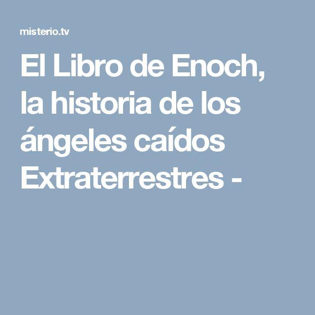 El Libro de Enoch, la historia de los ángeles caídos Extraterrestres -