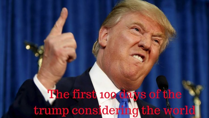 Donald Trump - The first 100 days of the trump considering the world/ La...