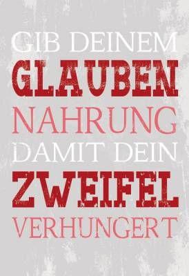 #Gib - dem - #Glauben - #Nahrung, - damit - der - #Zweifel - #verhungert.