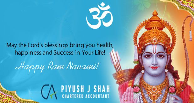May the Lord's blesings bring you health, happiness and success in your life! Happy Ram Navami  By Piyush J Shah & Co.
