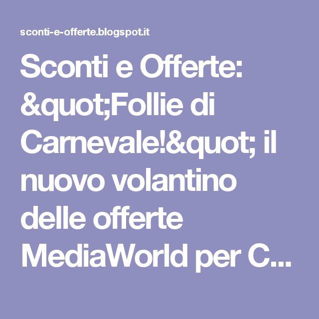 """Sconti e Offerte: """"Follie di Carnevale!"""" il nuovo volantino delle offerte MediaWorld per Carnevale 2017"""