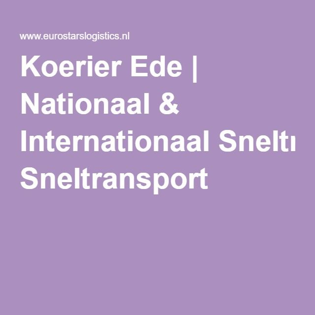 Koerier Ede | Nationaal & Internationaal Sneltransport