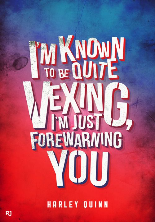 """""""I'm known to be quite vexing, I'm just forewarning you."""" - Harley Quinn in 'Suicide Squad'"""