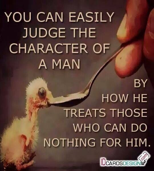 How do you treat those who can'do nothing for you?