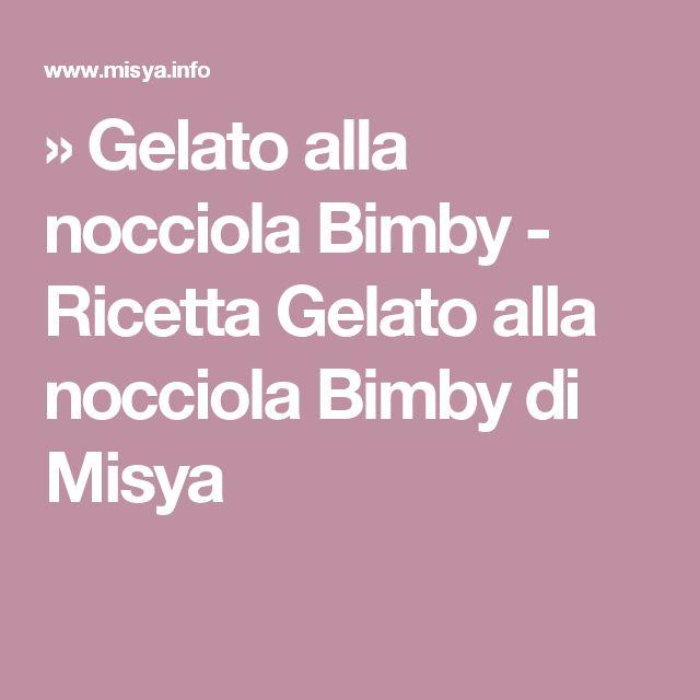 » Gelato alla nocciola Bimby - Ricetta Gelato alla nocciola Bimby di Misya