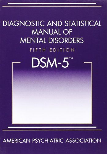 Diagnostic and Statistical Manual of Mental Disorders, 5th Edition: DSM-5 The book of all books