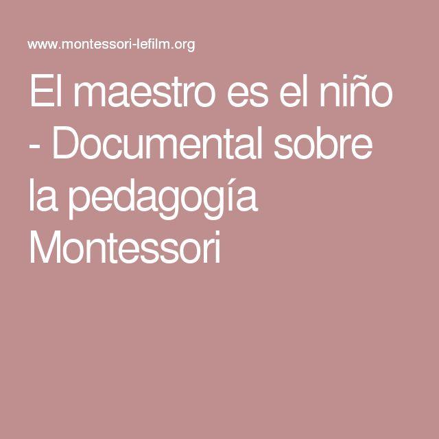 El maestro es el niño - Documental sobre la pedagogía Montessori