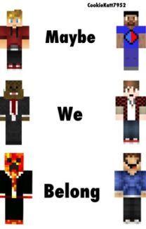 Maybe We Belong- A Vikklan, Poofless, Merome FanFic - Wattpad