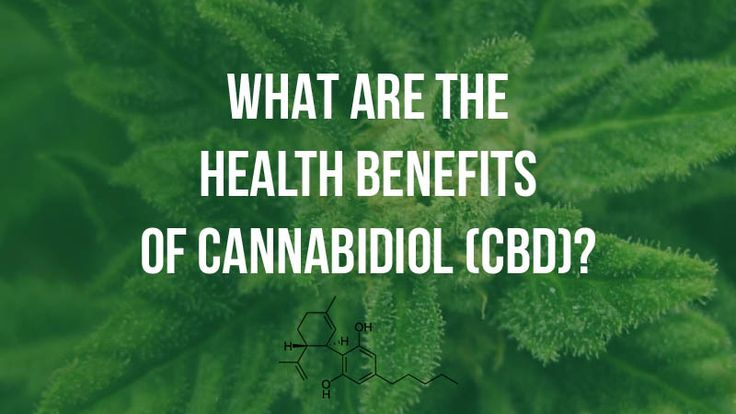 CBD Benefits: What Are the Health Benefits of Cannabidiol?