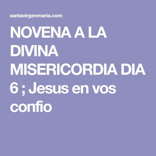 NOVENA A LA DIVINA MISERICORDIA DIA 6 ; Jesus en vos confio