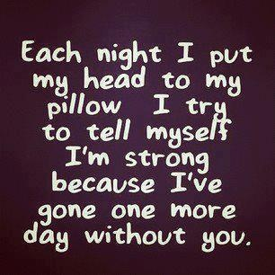EACH NIGHT I PUT MY HEAD TO MY PILLOW.I TRY TO TELL MYSELF.. I'M STRONG