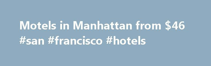 Motels in Manhattan from $46 #san #francisco #hotels http://hotel.remmont.com/motels-in-manhattan-from-46-san-francisco-hotels/  #motels in manhattan # Manhattan Motels Prices are either the average per night price per room or first night of stay. You can select to display the prices with or without our estimate of taxes & fees (which may not appear on provider's booking page but will be charged at hotel checkout). Before you complete […]